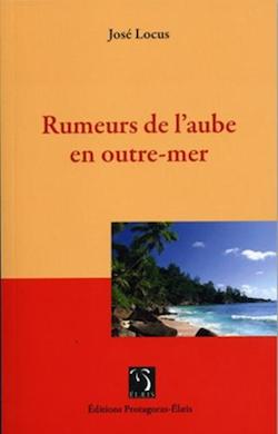 """Jose Locus, """"rumeurs de l'aube en outre mer"""" (livre)"""